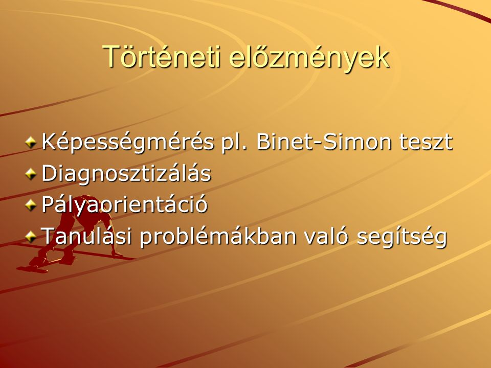 Történeti előzmények Képességmérés pl. Binet-Simon teszt