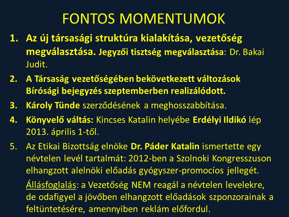 FONTOS MOMENTUMOK Az új társasági struktúra kialakítása, vezetőség megválasztása. Jegyzői tisztség megválasztása: Dr. Bakai Judit.