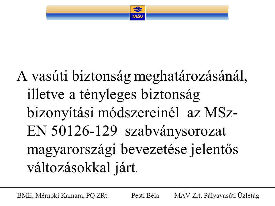 A vasúti biztonság meghatározásánál, illetve a tényleges biztonság bizonyítási módszereinél az MSz-EN 50126-129 szabványsorozat magyarországi bevezetése jelentős változásokkal járt.