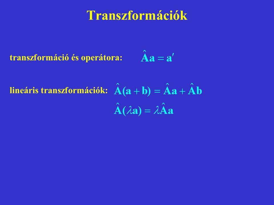 Transzformációk transzformáció és operátora: lineáris transzformációk: