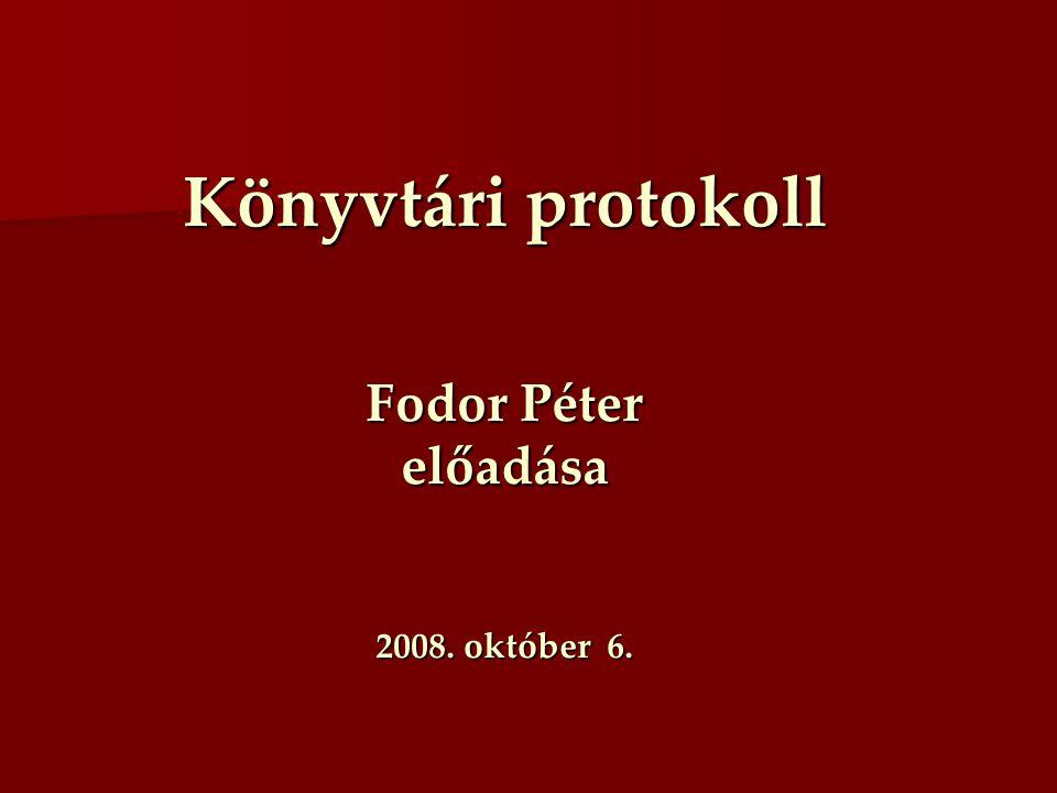 Könyvtári protokoll Fodor Péter előadása 2008. október 6.