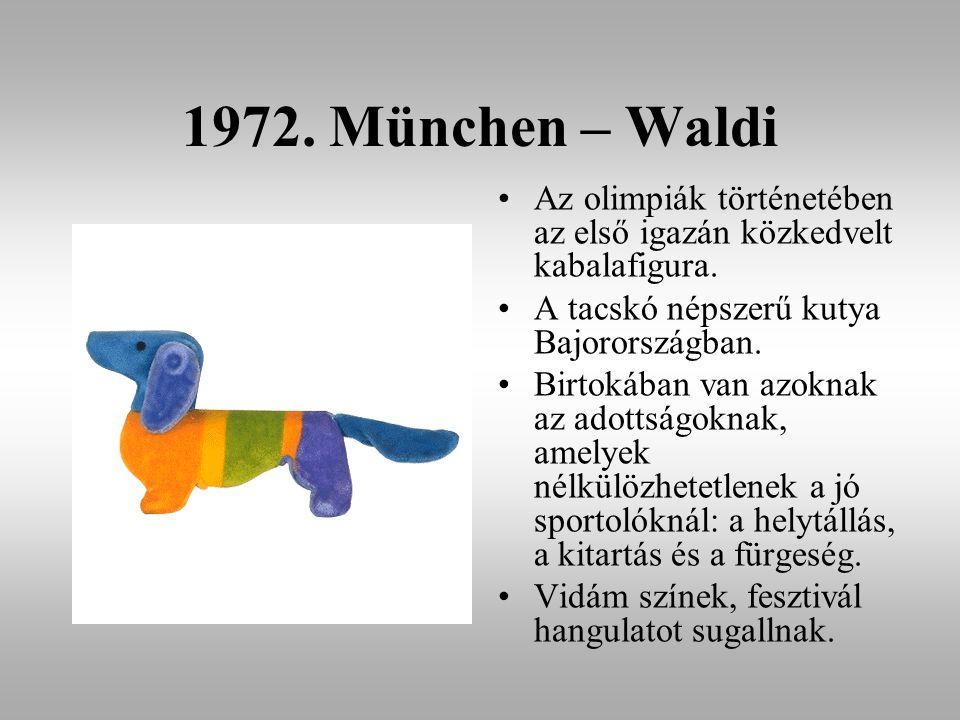 1972. München – Waldi Az olimpiák történetében az első igazán közkedvelt kabalafigura. A tacskó népszerű kutya Bajorországban.