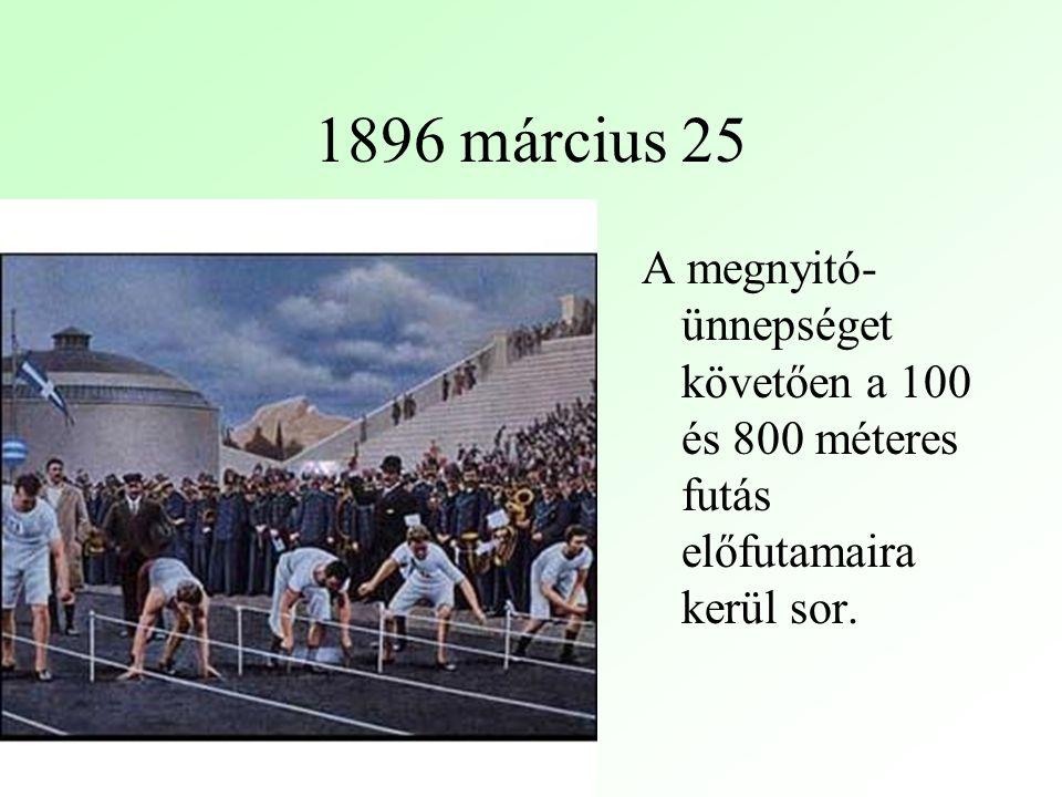 1896 március 25 A megnyitó-ünnepséget követően a 100 és 800 méteres futás előfutamaira kerül sor.