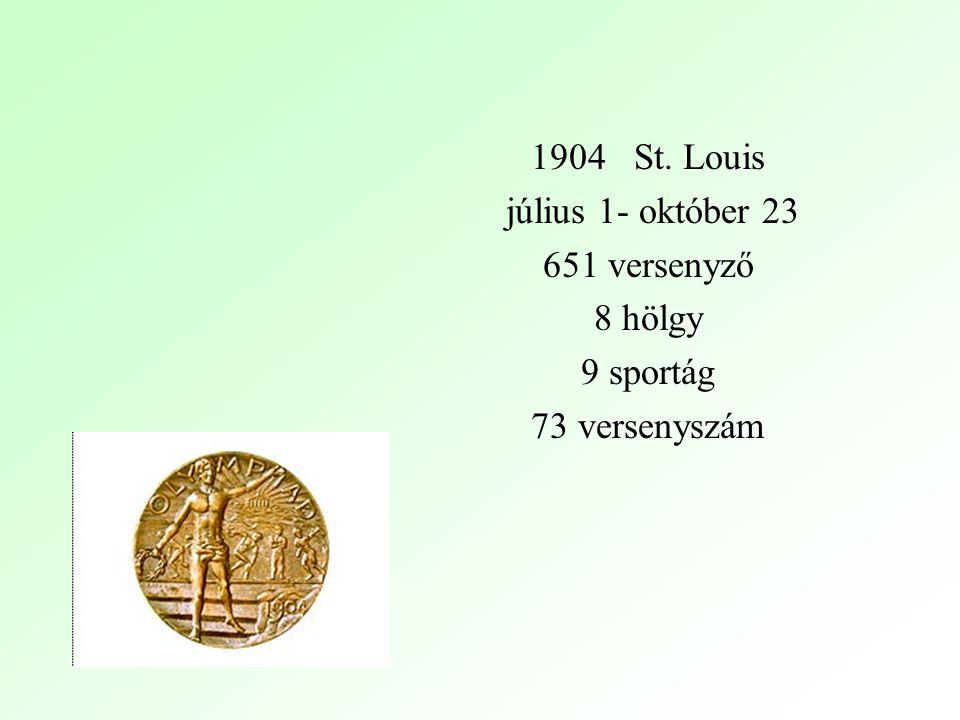 1904 St. Louis július 1- október 23 651 versenyző 8 hölgy 9 sportág 73 versenyszám