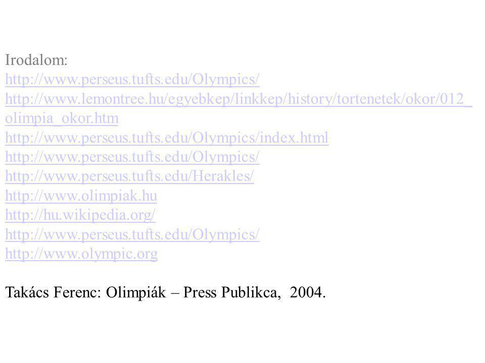 Irodalom: http://www.perseus.tufts.edu/Olympics/ http://www.lemontree.hu/egyebkep/linkkep/history/tortenetek/okor/012_olimpia_okor.htm.