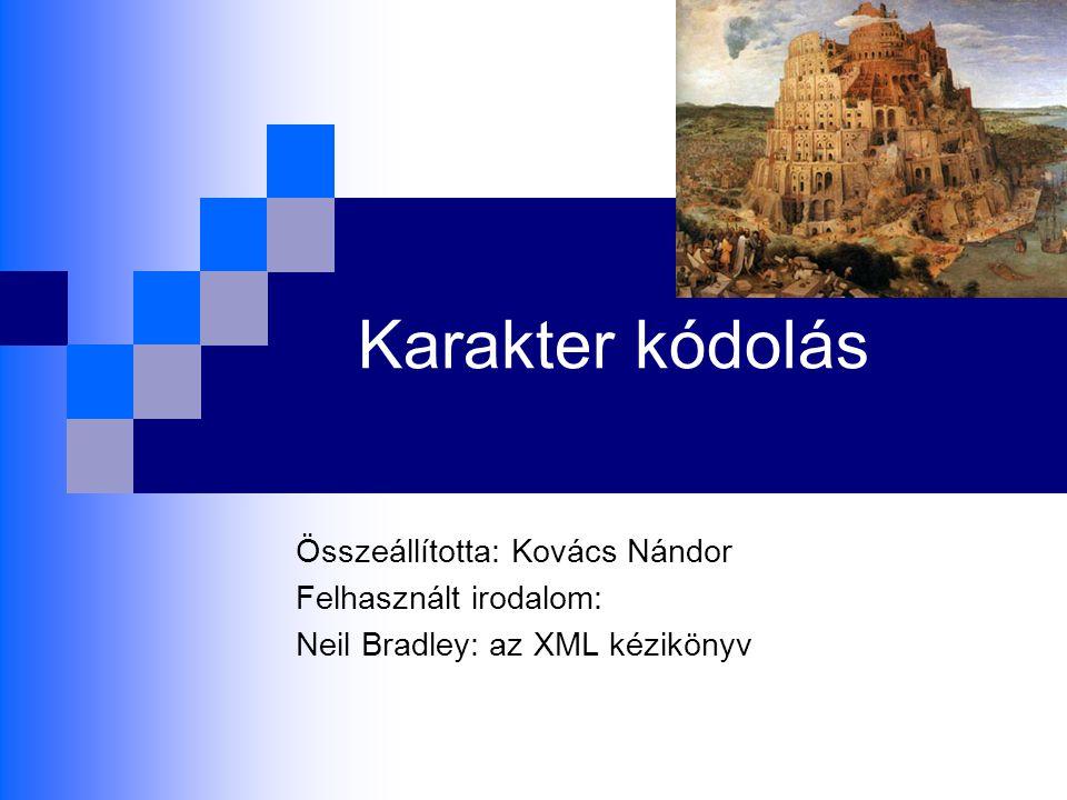 Karakter kódolás Összeállította: Kovács Nándor Felhasznált irodalom: