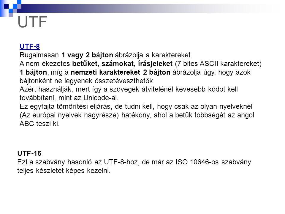 UTF UTF-8 Rugalmasan 1 vagy 2 bájton ábrázolja a karektereket.