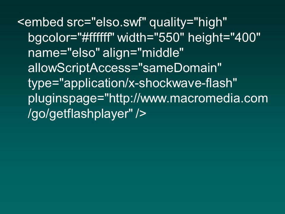 <embed src= elso.swf quality= high bgcolor= #ffffff width= 550 height= 400 name= elso align= middle allowScriptAccess= sameDomain type= application/x-shockwave-flash pluginspage= http://www.macromedia.com/go/getflashplayer />