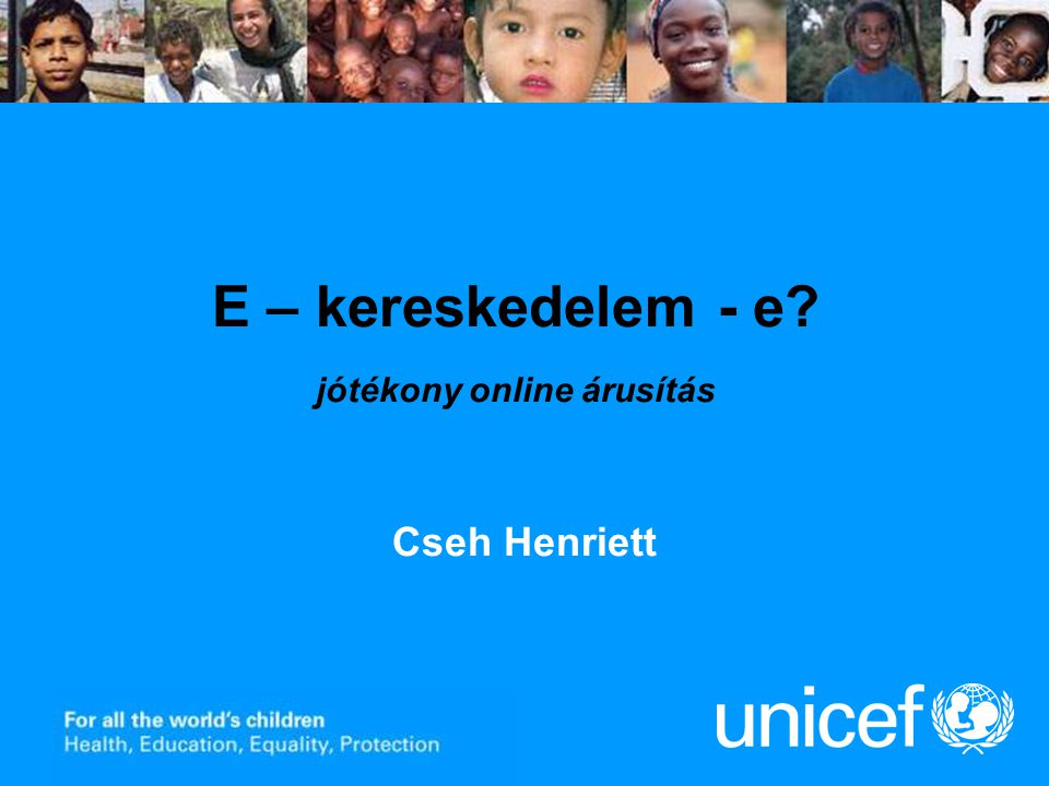 E – kereskedelem - e jótékony online árusítás Cseh Henriett