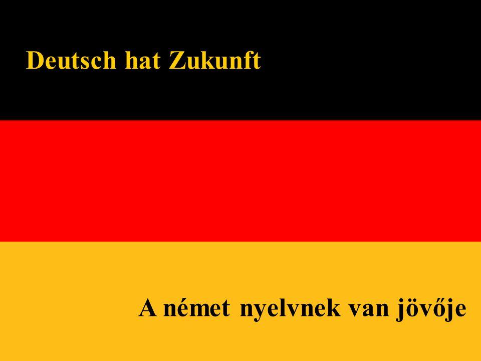 Deutsch hat Zukunft A német nyelvnek van jövője