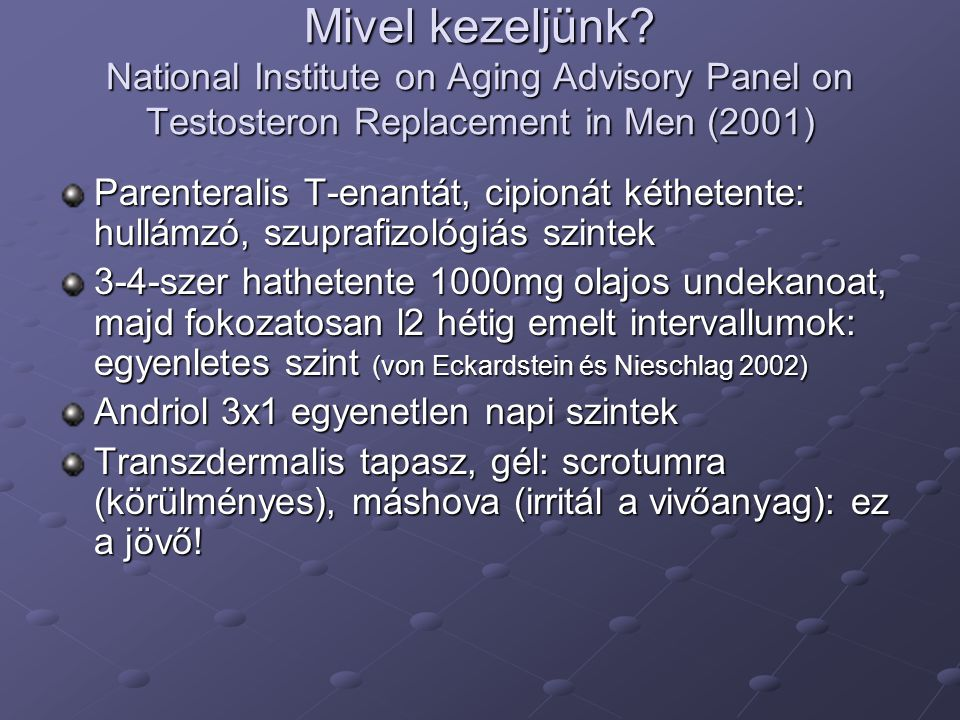 Mivel kezeljünk National Institute on Aging Advisory Panel on Testosteron Replacement in Men (2001)
