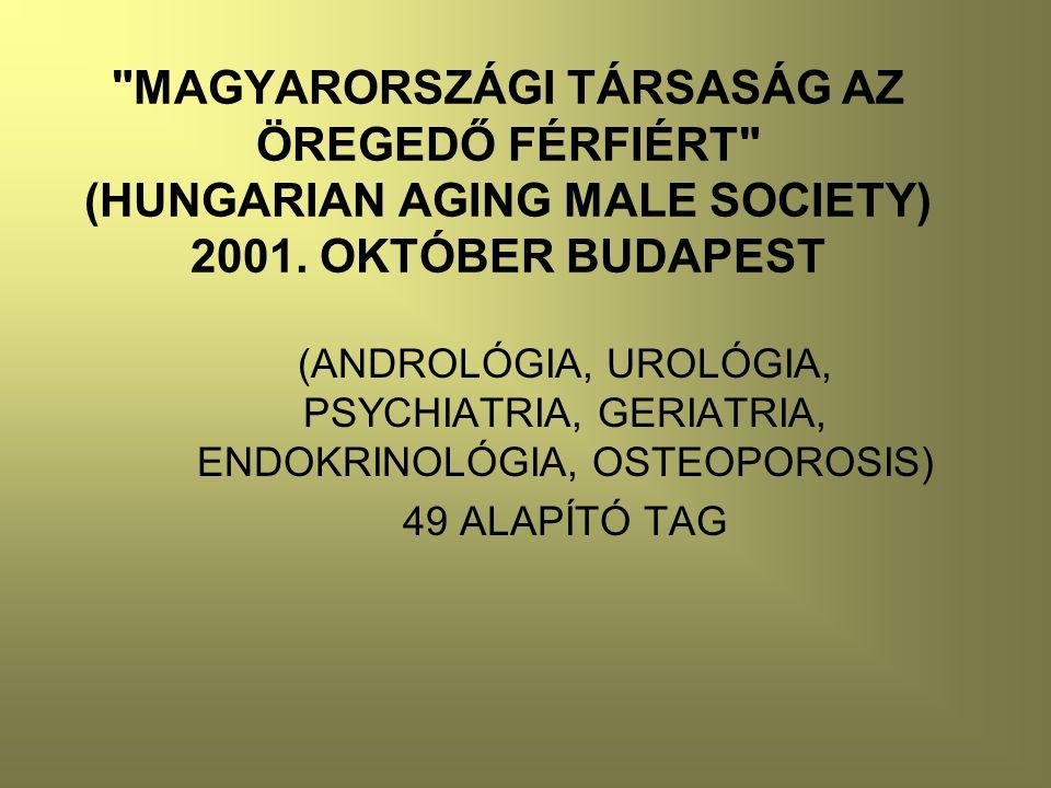MAGYARORSZÁGI TÁRSASÁG AZ ÖREGEDŐ FÉRFIÉRT (HUNGARIAN AGING MALE SOCIETY) 2001. OKTÓBER BUDAPEST