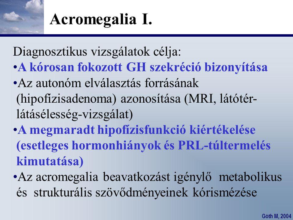 Acromegalia I. Diagnosztikus vizsgálatok célja: