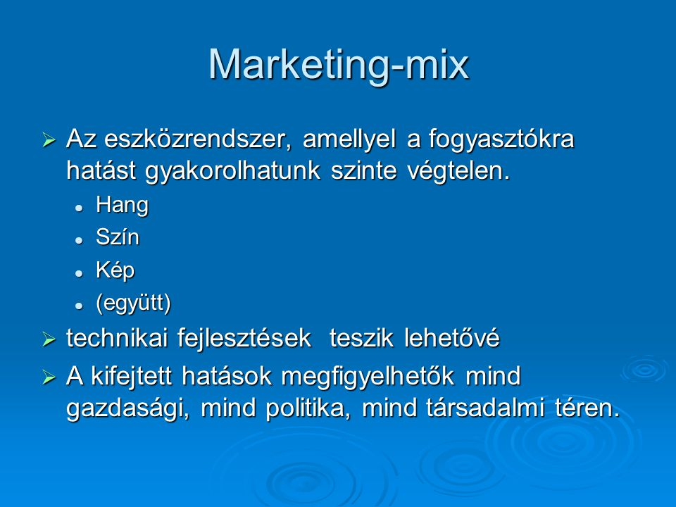 Marketing-mix Az eszközrendszer, amellyel a fogyasztókra hatást gyakorolhatunk szinte végtelen. Hang.