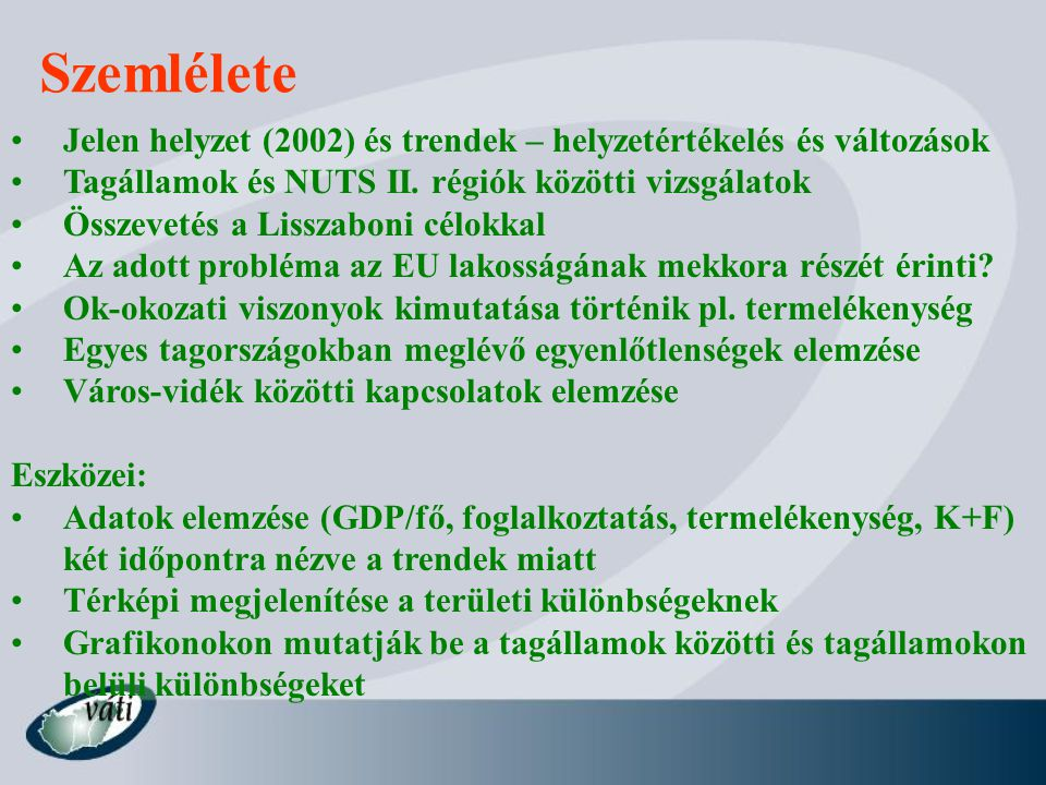 Szemlélete Jelen helyzet (2002) és trendek – helyzetértékelés és változások. Tagállamok és NUTS II. régiók közötti vizsgálatok.