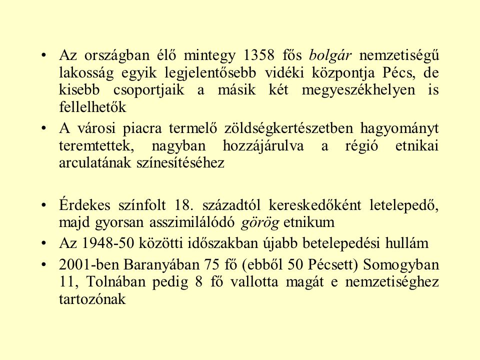 Az országban élő mintegy 1358 fős bolgár nemzetiségű lakosság egyik legjelentősebb vidéki központja Pécs, de kisebb csoportjaik a másik két megyeszékhelyen is fellelhetők