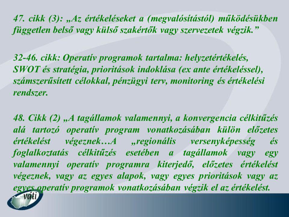 """47. cikk (3): """"Az értékeléseket a (megvalósítástól) működésükben független belső vagy külső szakértők vagy szervezetek végzik."""