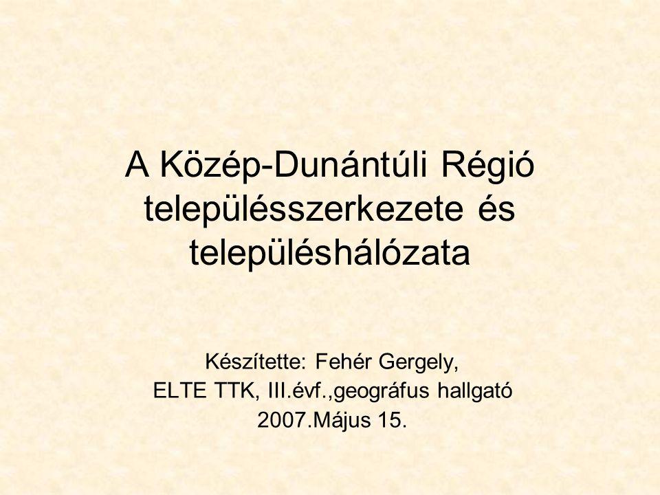 A Közép-Dunántúli Régió településszerkezete és településhálózata