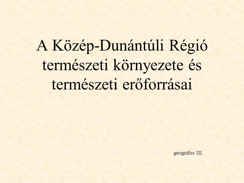 A Közép-Dunántúli Régió természeti környezete és természeti erőforrásai
