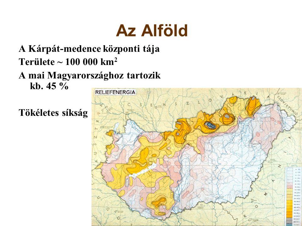 Az Alföld A Kárpát-medence központi tája Területe ~ 100 000 km2