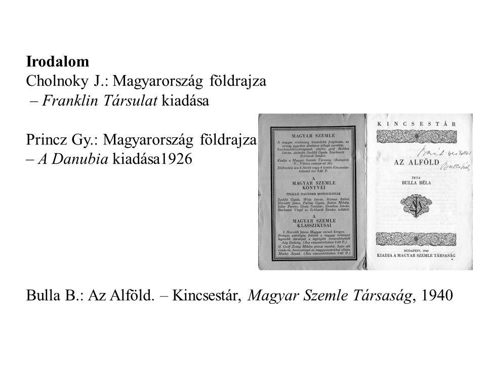 Irodalom Cholnoky J.: Magyarország földrajza. – Franklin Társulat kiadása. Princz Gy.: Magyarország földrajza.