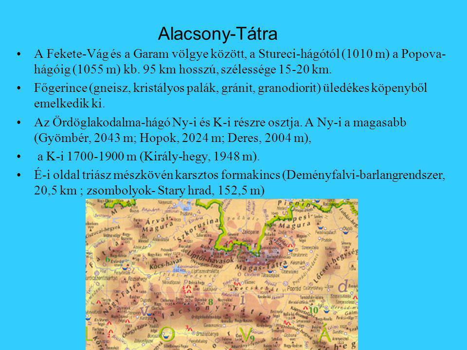 Alacsony-Tátra A Fekete-Vág és a Garam völgye között, a Stureci-hágótól (1010 m) a Popova-hágóig (1055 m) kb. 95 km hosszú, szélessége 15-20 km.