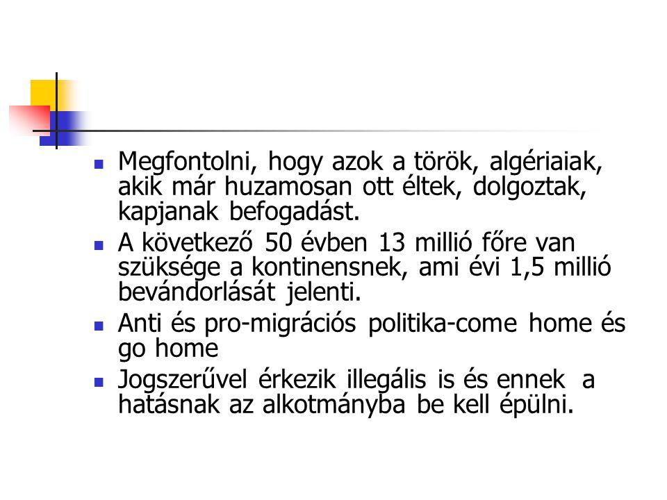 Megfontolni, hogy azok a török, algériaiak, akik már huzamosan ott éltek, dolgoztak, kapjanak befogadást.