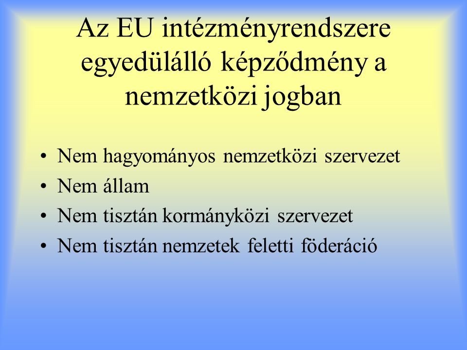 Az EU intézményrendszere egyedülálló képződmény a nemzetközi jogban