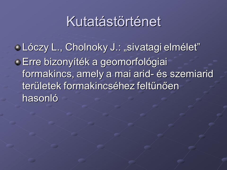 """Kutatástörténet Lóczy L., Cholnoky J.: """"sivatagi elmélet"""