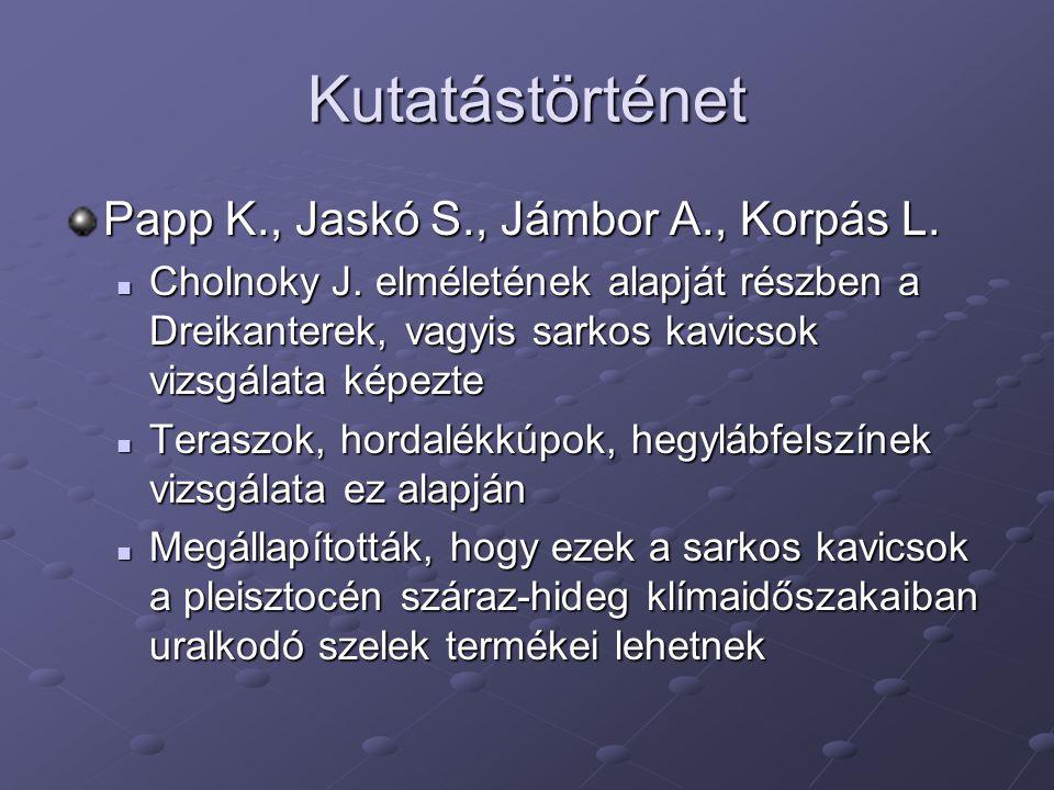 Kutatástörténet Papp K., Jaskó S., Jámbor A., Korpás L.