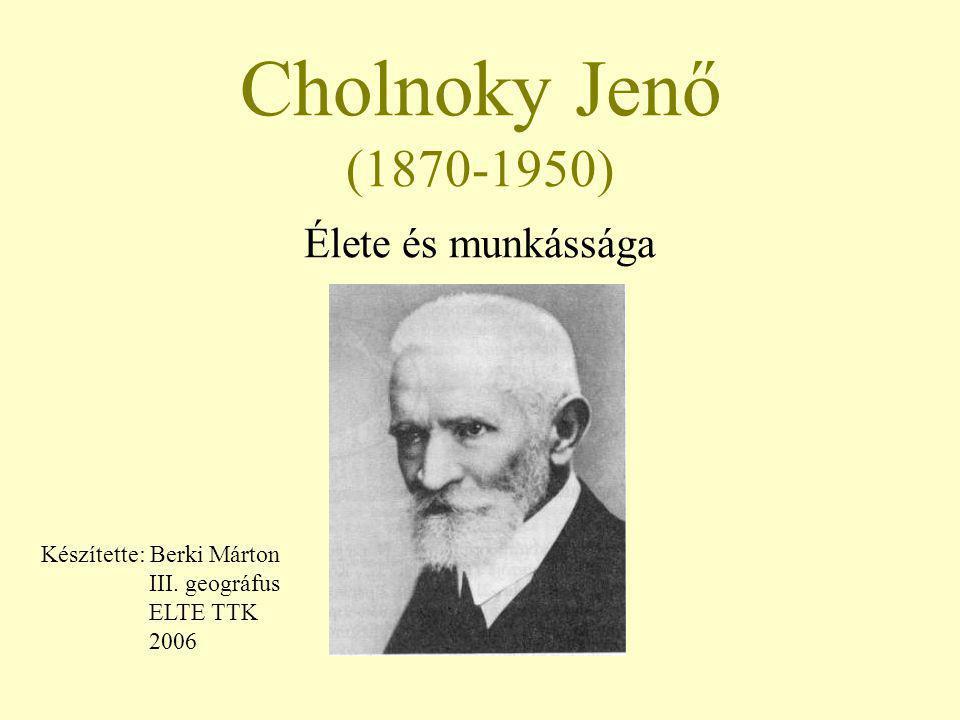 Cholnoky Jenő (1870-1950) Élete és munkássága Készítette: Berki Márton