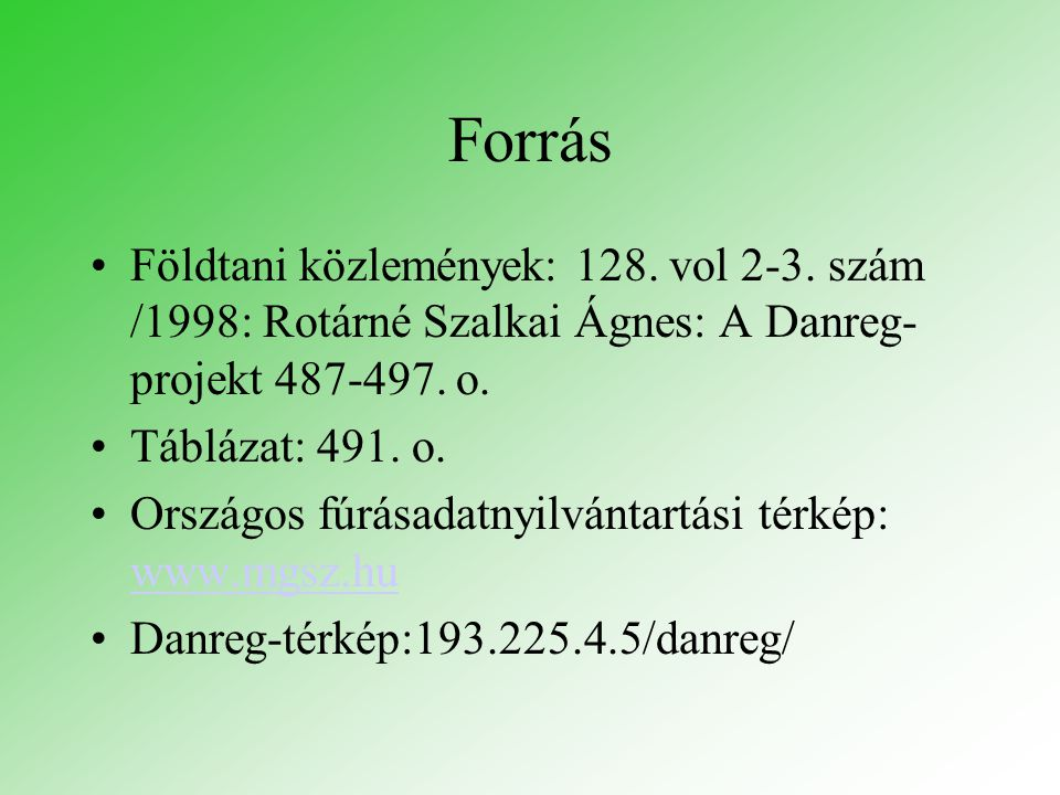 Forrás Földtani közlemények: 128. vol 2-3. szám /1998: Rotárné Szalkai Ágnes: A Danreg-projekt 487-497. o.