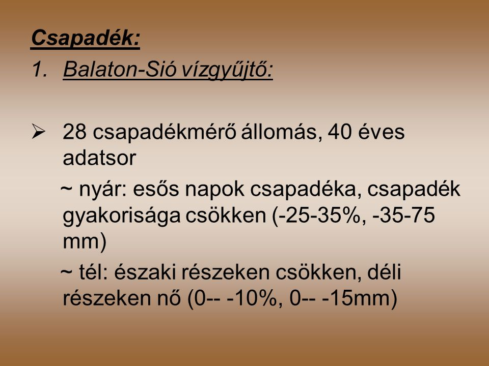 Csapadék: Balaton-Sió vízgyűjtő: 28 csapadékmérő állomás, 40 éves adatsor.