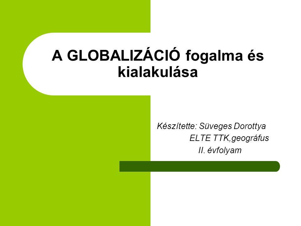A GLOBALIZÁCIÓ fogalma és kialakulása