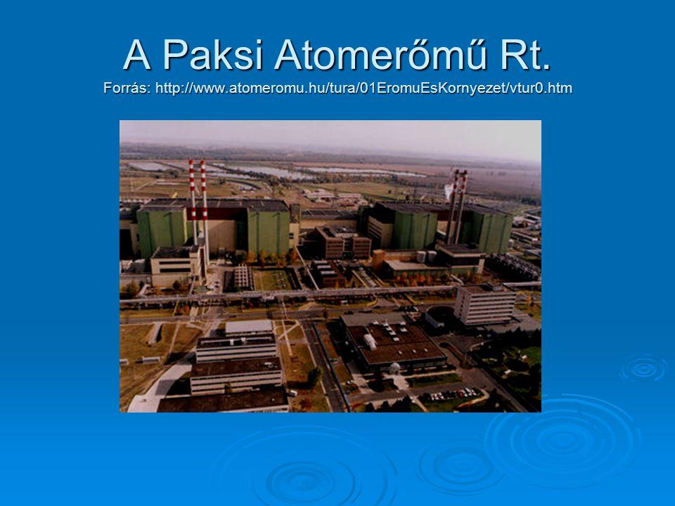 A Paksi Atomerőmű Rt. Forrás: http://www. atomeromu