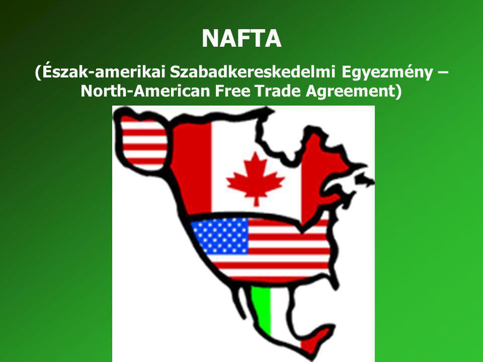 NAFTA (Észak-amerikai Szabadkereskedelmi Egyezmény – North-American Free Trade Agreement)