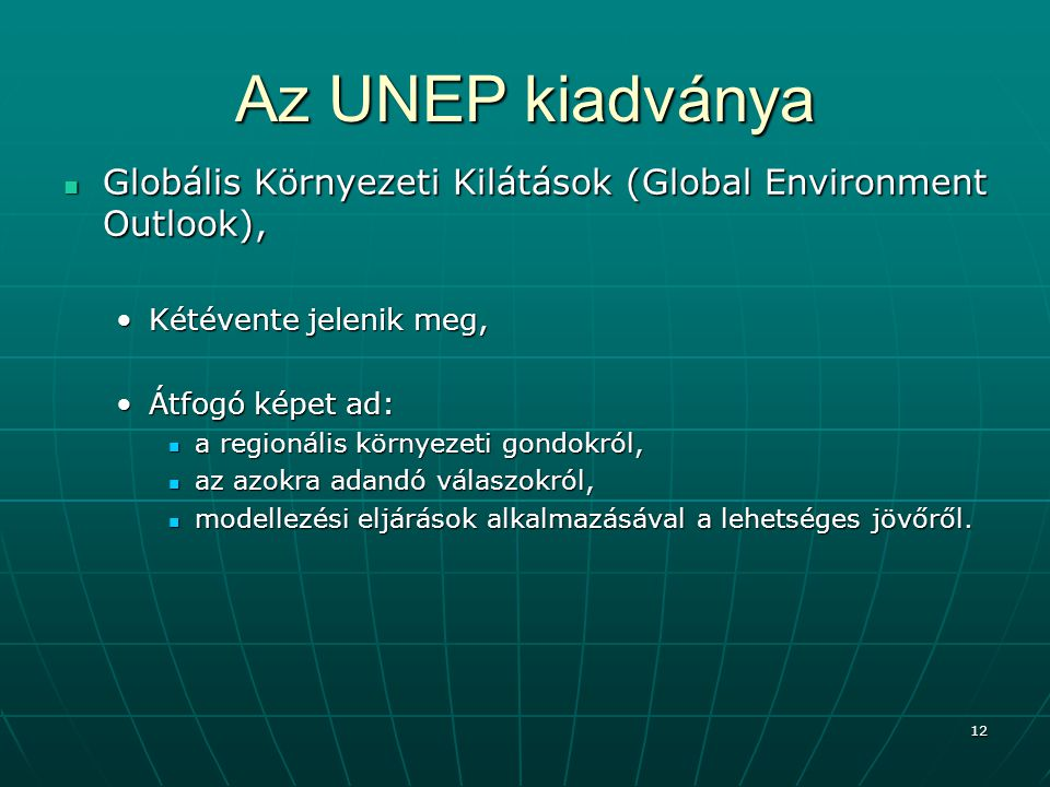 Az UNEP kiadványa Globális Környezeti Kilátások (Global Environment Outlook), Kétévente jelenik meg,