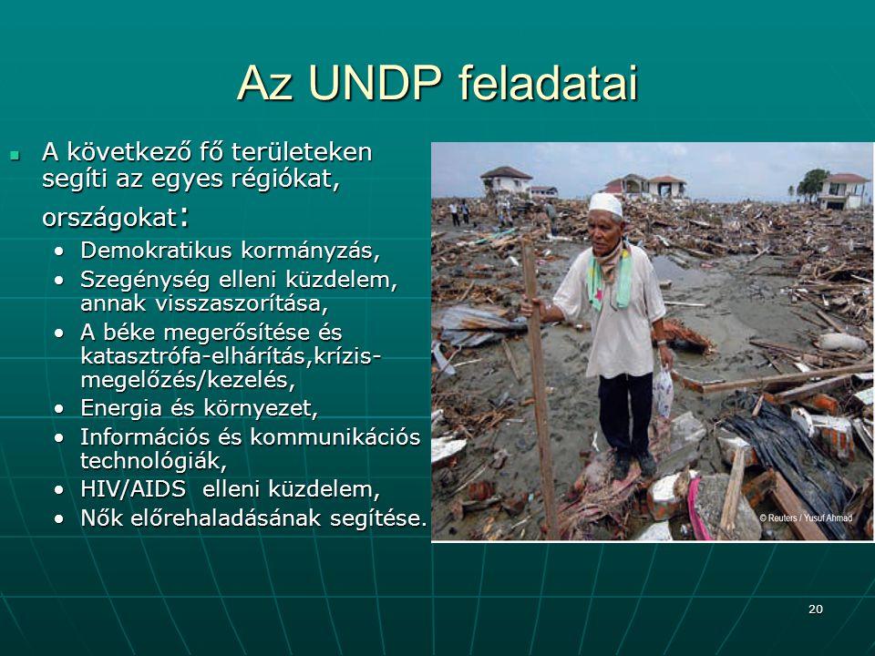 Az UNDP feladatai A következő fő területeken segíti az egyes régiókat, országokat: Demokratikus kormányzás,