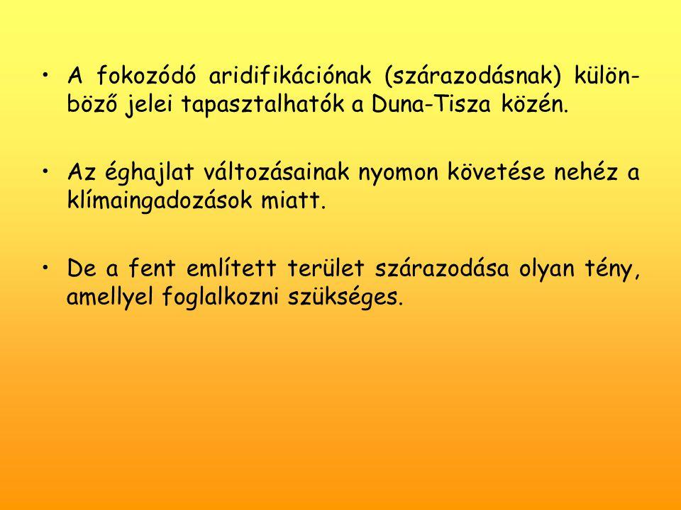 A fokozódó aridifikációnak (szárazodásnak) külön-böző jelei tapasztalhatók a Duna-Tisza közén.