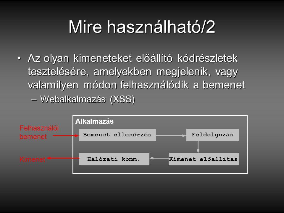 Mire használható/2 Az olyan kimeneteket előállító kódrészletek tesztelésére, amelyekben megjelenik, vagy valamilyen módon felhasználódik a bemenet.