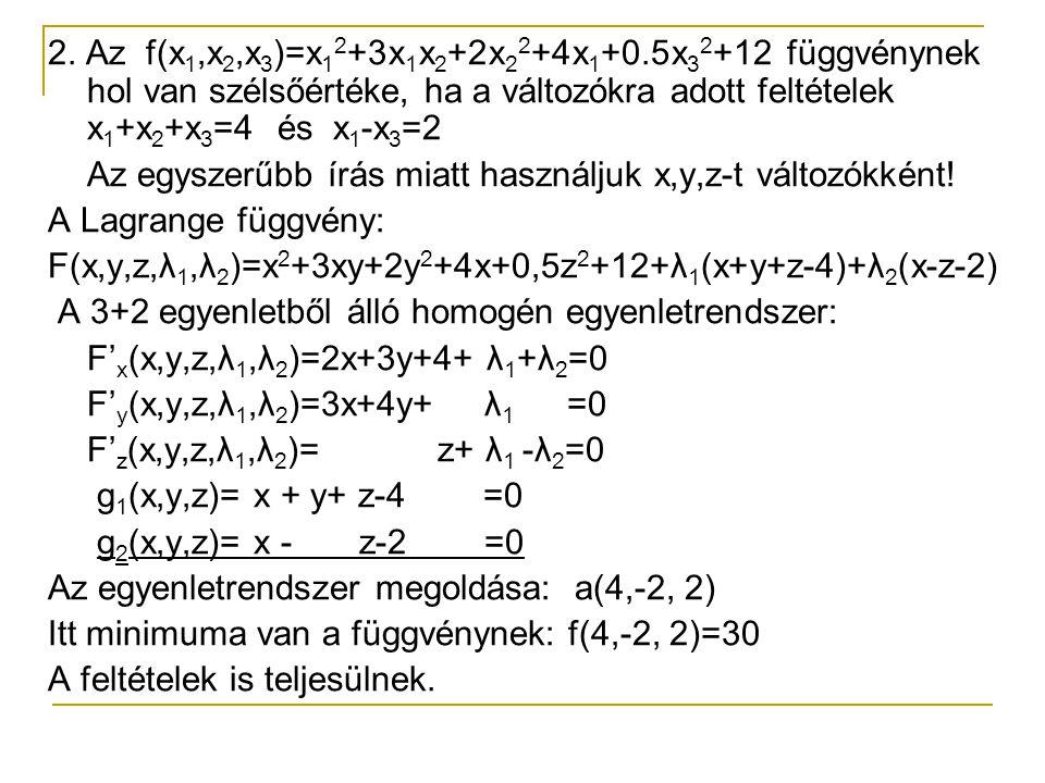 2. Az f(x1,x2,x3)=x12+3x1x2+2x22+4x1+0.5x32+12 függvénynek hol van szélsőértéke, ha a változókra adott feltételek x1+x2+x3=4 és x1-x3=2