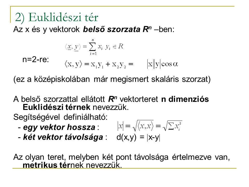 2) Euklidészi tér Az x és y vektorok belső szorzata Rn –ben: n=2-re: