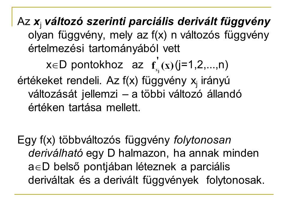 Az xj változó szerinti parciális derivált függvény olyan függvény, mely az f(x) n változós függvény értelmezési tartományából vett