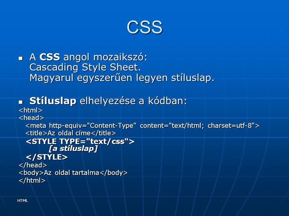 CSS A CSS angol mozaikszó: Cascading Style Sheet. Magyarul egyszerűen legyen stíluslap. Stíluslap elhelyezése a kódban: