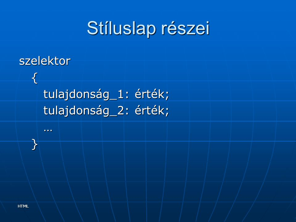 Stíluslap részei szelektor { tulajdonság_1: érték;