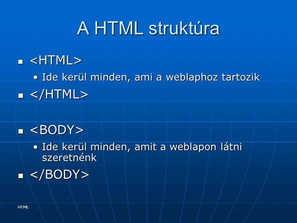 A HTML struktúra </HTML> <BODY> </BODY> <HTML>