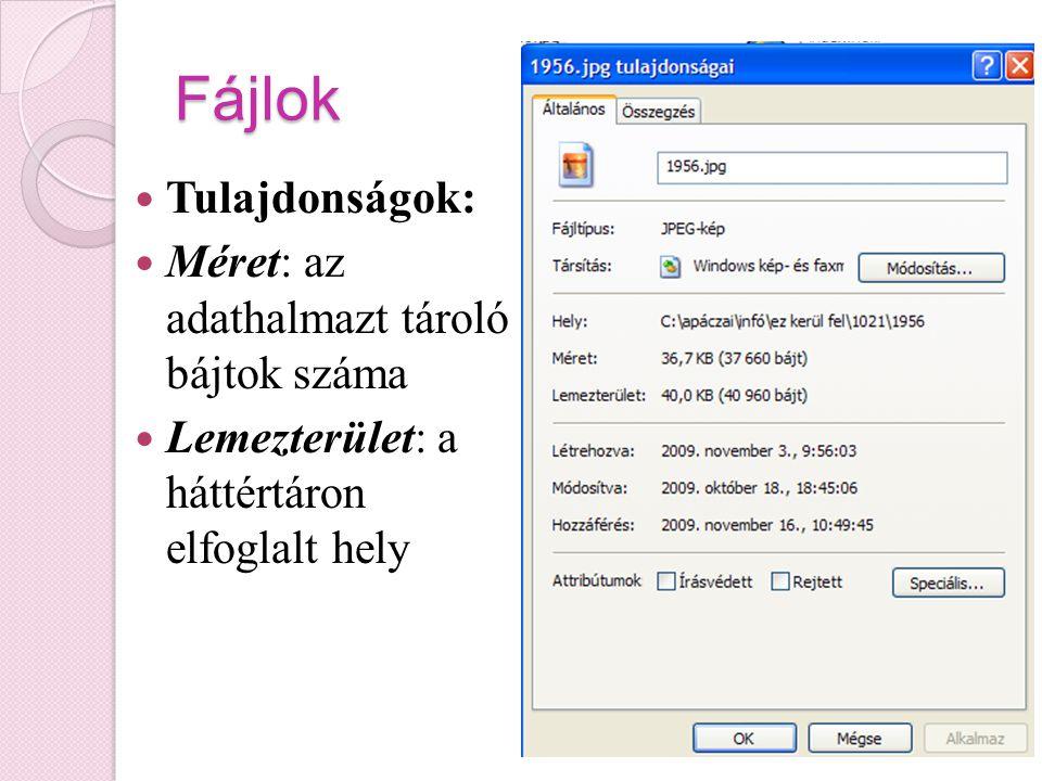 Fájlok Tulajdonságok: Méret: az adathalmazt tároló bájtok száma