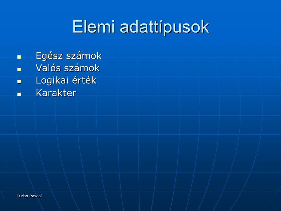 Elemi adattípusok Egész számok Valós számok Logikai érték Karakter