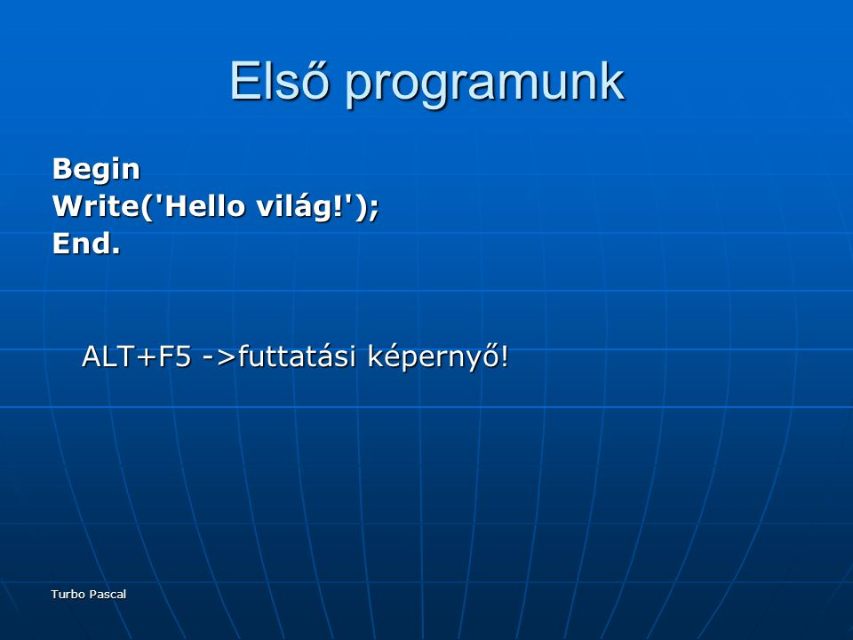 Első programunk Begin Write( Hello világ! ); End.