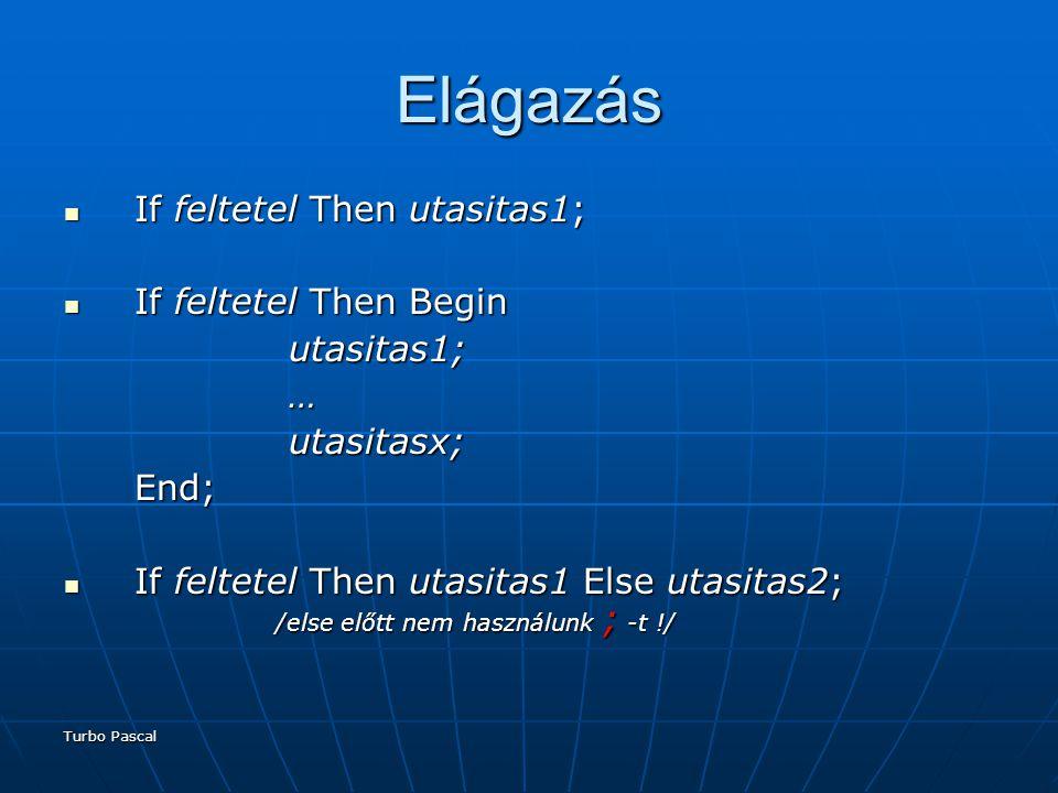 Elágazás If feltetel Then utasitas1; If feltetel Then Begin utasitas1;
